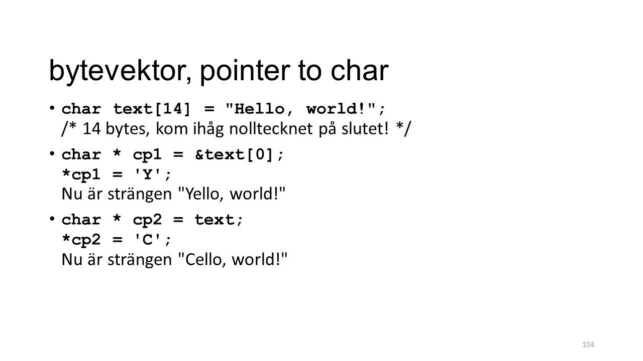 bytevektor, pointer to char char text[14] = Hello, world! ; /* 14 bytes, kom ihåg nolltecknet på slutet.