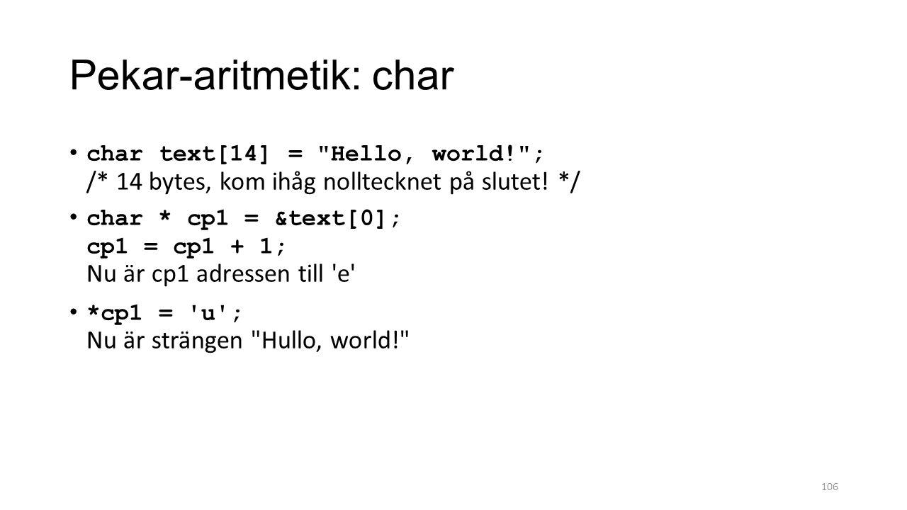Pekar-aritmetik: char char text[14] = Hello, world! ; /* 14 bytes, kom ihåg nolltecknet på slutet.