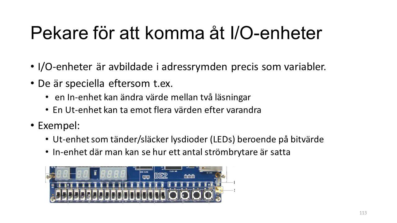 Pekare för att komma åt I/O-enheter I/O-enheter är avbildade i adressrymden precis som variabler. De är speciella eftersom t.ex. en In-enhet kan ändra