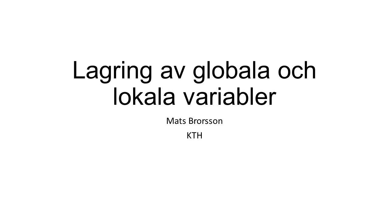 Lagring av globala och lokala variabler Mats Brorsson KTH