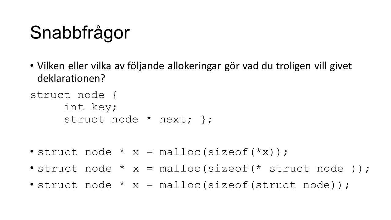 Snabbfrågor Vilken eller vilka av följande allokeringar gör vad du troligen vill givet deklarationen? struct node { int key; struct node * next; }; st