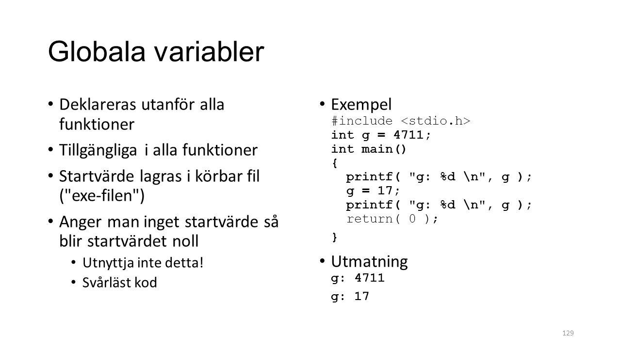 Globala variabler Deklareras utanför alla funktioner Tillgängliga i alla funktioner Startvärde lagras i körbar fil ( exe-filen ) Anger man inget startvärde så blir startvärdet noll Utnyttja inte detta.