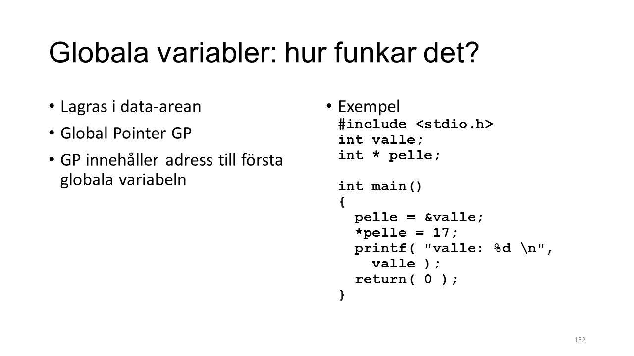 Globala variabler: hur funkar det? Lagras i data-arean Global Pointer GP GP innehåller adress till första globala variabeln Exempel #include int valle