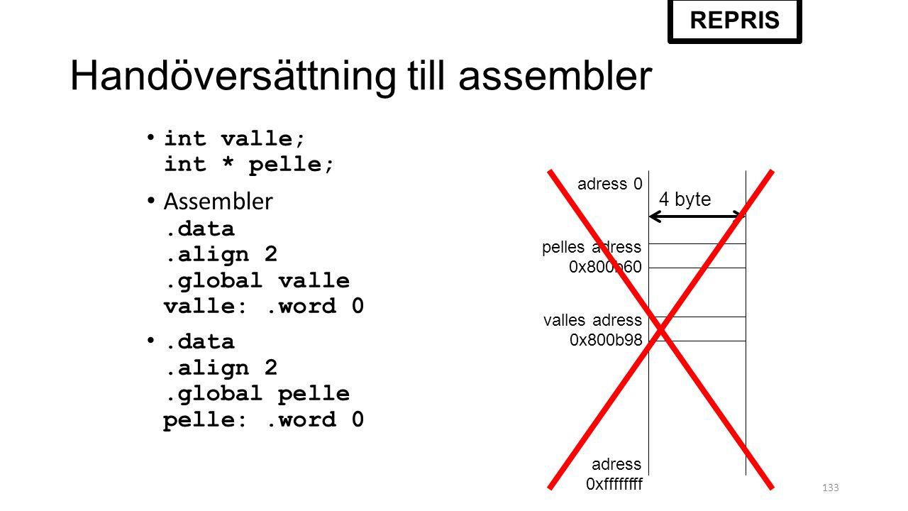 Handöversättning till assembler 133 int valle; int * pelle; Assembler.data.align 2.global valle valle:.word 0.data.align 2.global pelle pelle:.word 0 adress 0 adress 0xffffffff valles adress 0x800b98 pelles adress 0x800b60 4 byte REPRIS