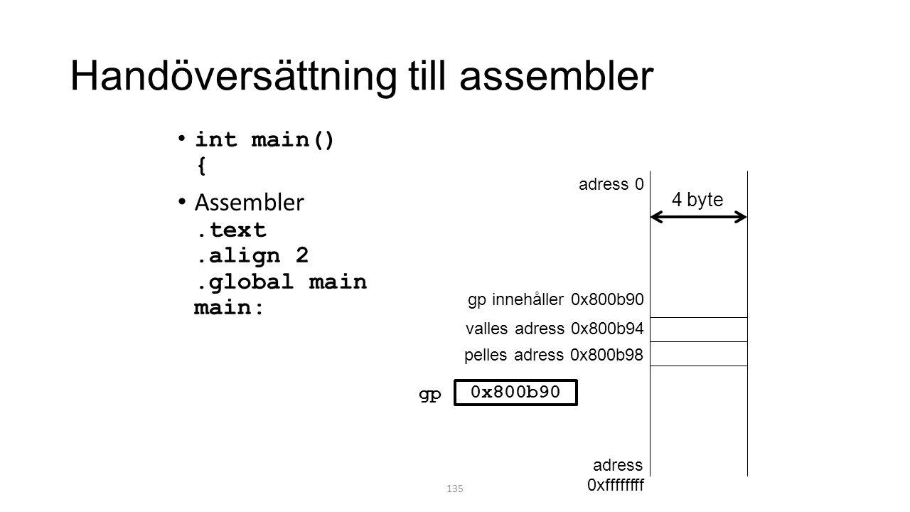 Handöversättning till assembler int main() { Assembler.text.align 2.global main main: 135 adress 0 adress 0xffffffff valles adress 0x800b94 pelles adress 0x800b98 4 byte gp innehåller 0x800b90 gp 0x800b90