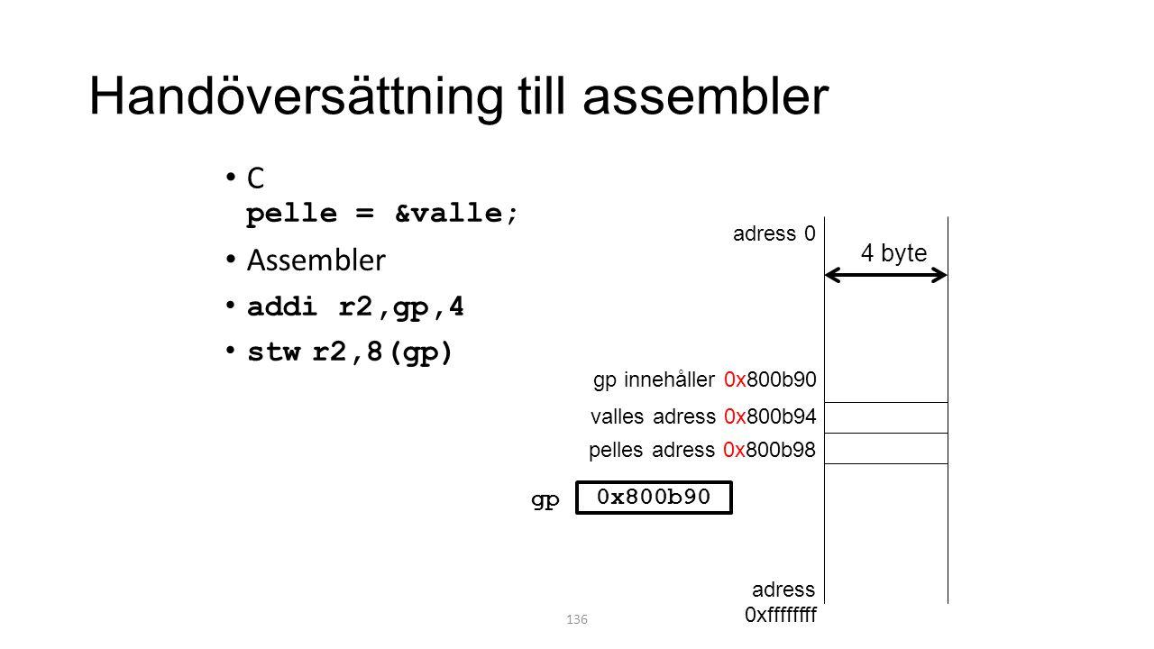 Handöversättning till assembler C pelle = &valle; Assembler addi r2,gp,4 stwr2,8(gp) 136 adress 0 adress 0xffffffff valles adress 0x800b94 pelles adress 0x800b98 4 byte gp innehåller 0x800b90 gp 0x800b90