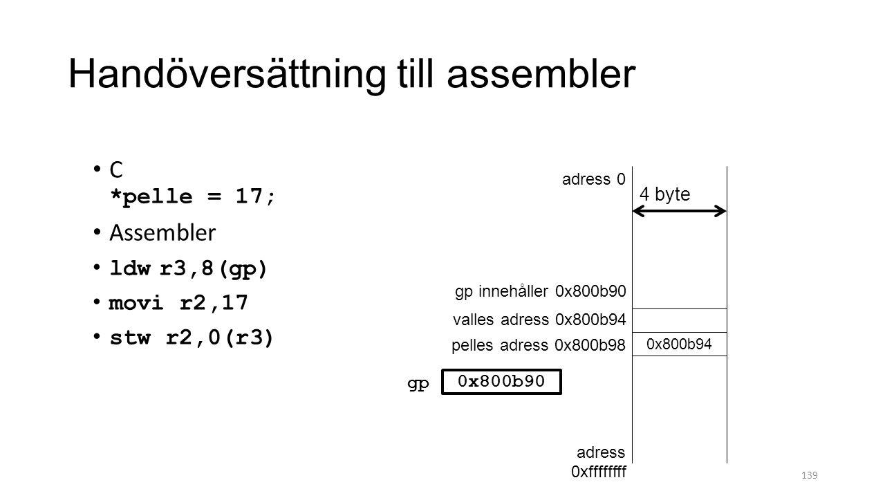 Handöversättning till assembler 139 C *pelle = 17; Assembler ldwr3,8(gp) movi r2,17 stw r2,0(r3) 0x800b94 adress 0 adress 0xffffffff valles adress 0x800b94 pelles adress 0x800b98 4 byte gp innehåller 0x800b90 gp 0x800b90