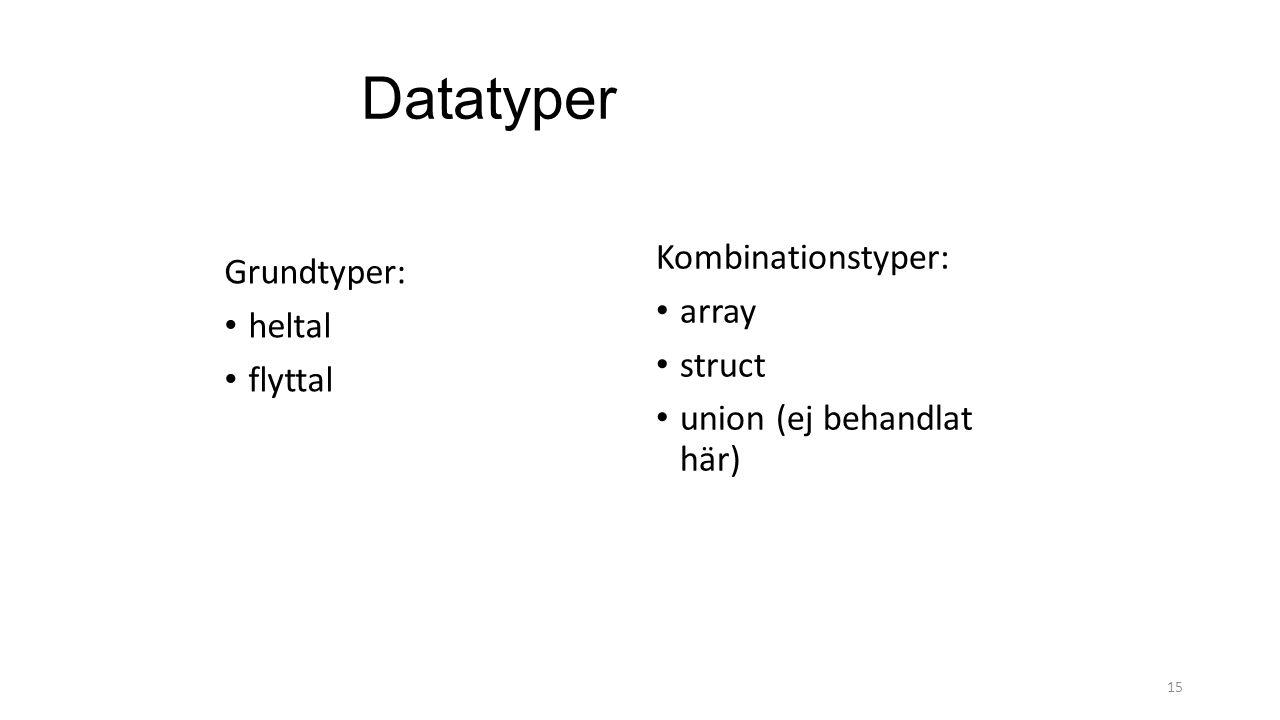 Datatyper Grundtyper: heltal flyttal Kombinationstyper: array struct union (ej behandlat här) 15