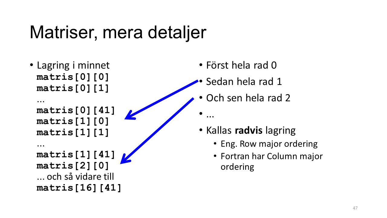 Matriser, mera detaljer Lagring i minnet matris[0][0] matris[0][1]... matris[0][41] matris[1][0] matris[1][1]... matris[1][41] matris[2][0]... och så