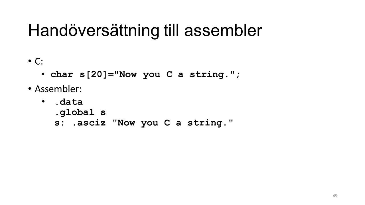 Handöversättning till assembler C: char s[20]= Now you C a string. ; Assembler:.data.global s s:.asciz Now you C a string. 49
