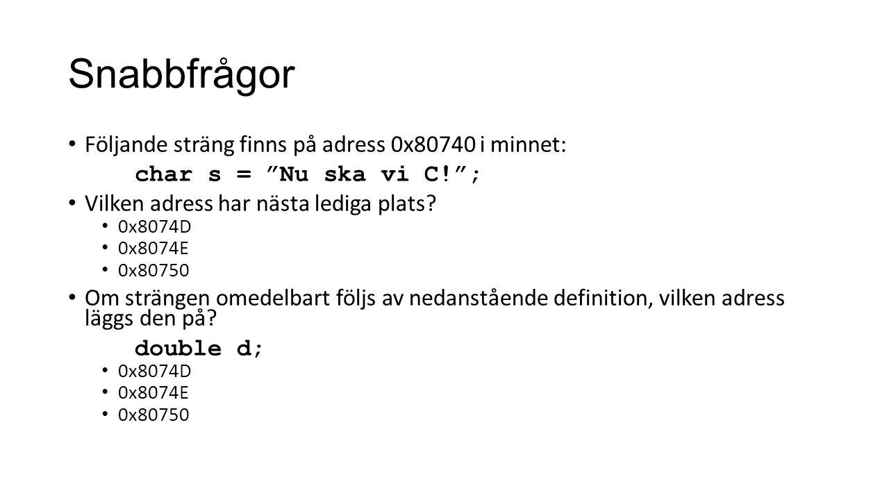 """Snabbfrågor Följande sträng finns på adress 0x80740 i minnet: char s = """"Nu ska vi C!""""; Vilken adress har nästa lediga plats? 0x8074D 0x8074E 0x80750 O"""