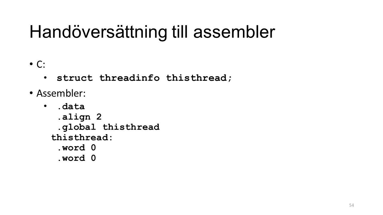 Handöversättning till assembler C: struct threadinfo thisthread; Assembler:.data.align 2.global thisthread thisthread:.word 0.word 0 54