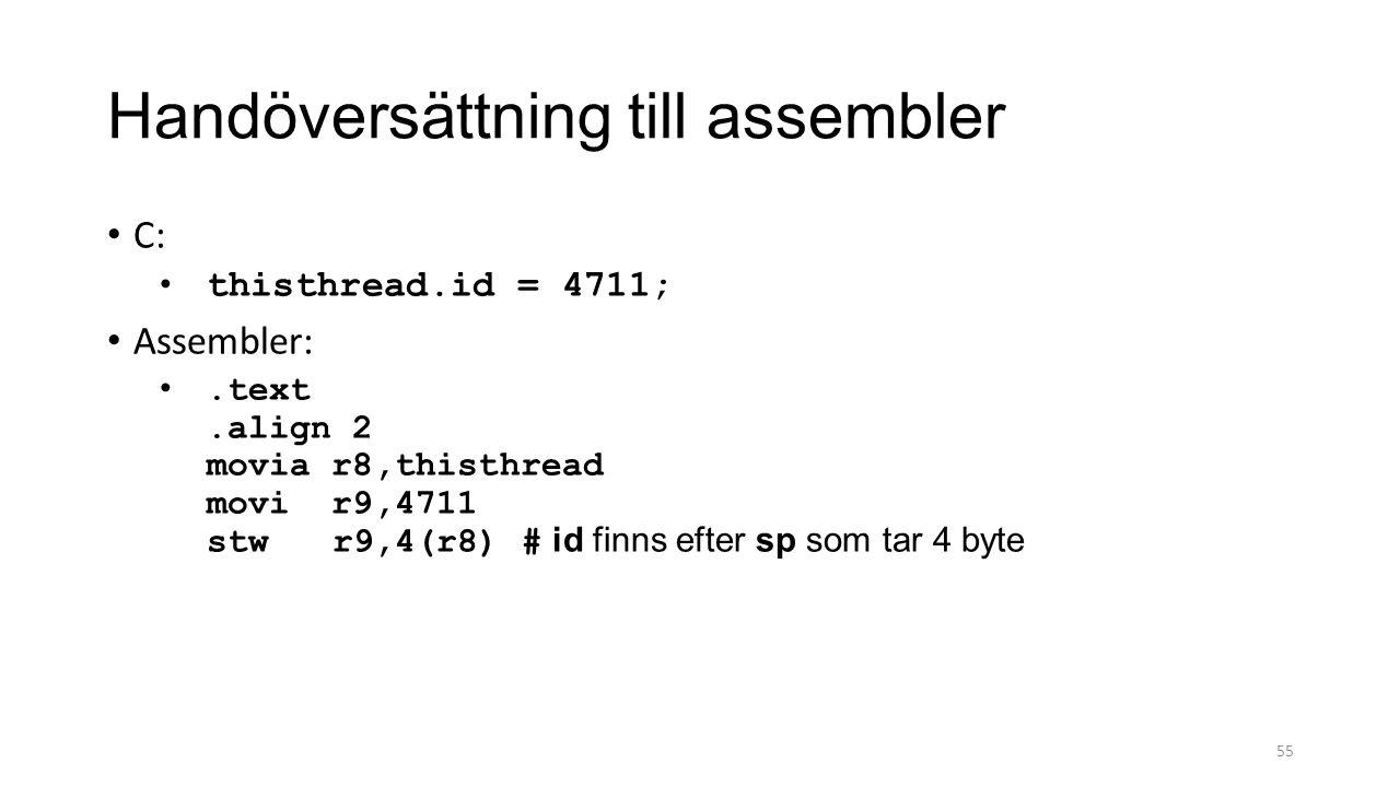 Handöversättning till assembler C: thisthread.id = 4711; Assembler:.text.align 2 movia r8,thisthread movi r9,4711 stw r9,4(r8) # id finns efter sp som tar 4 byte 55