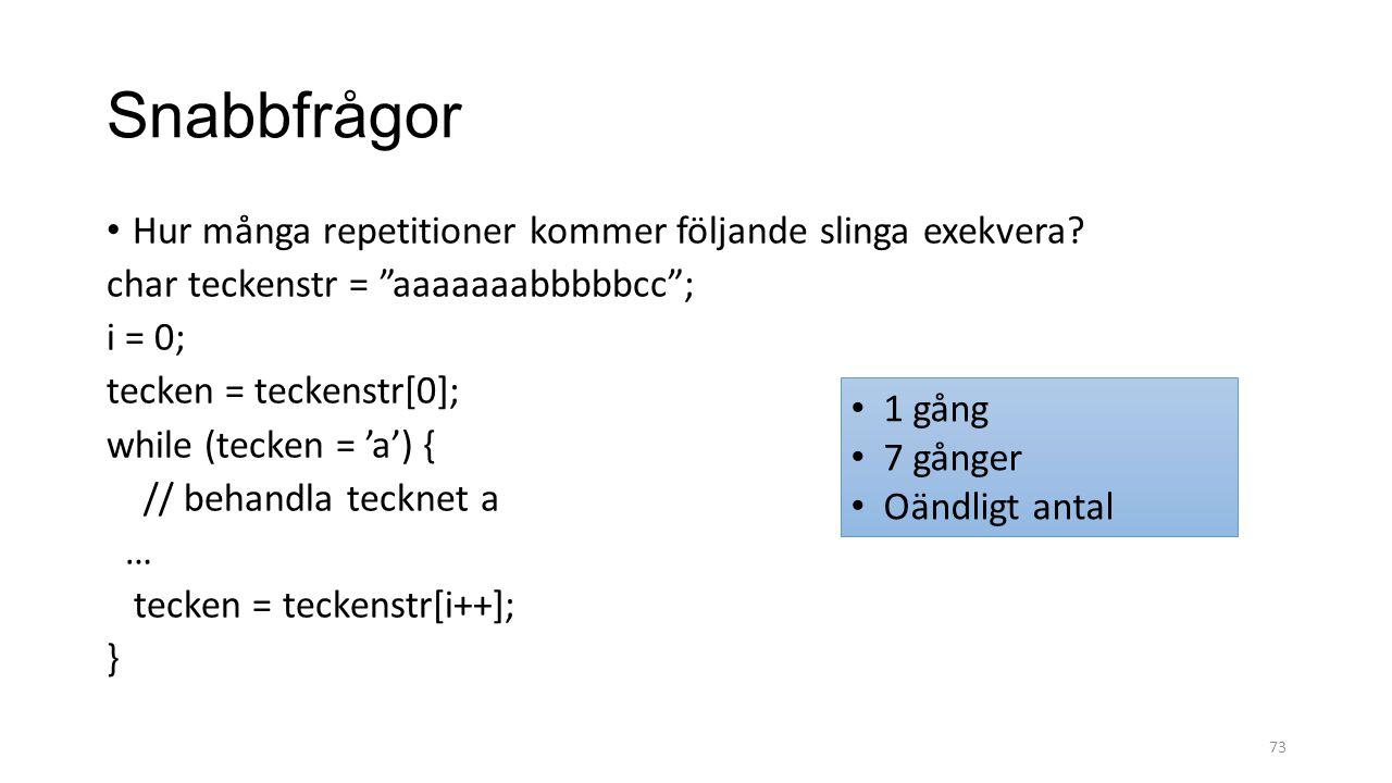 """Snabbfrågor Hur många repetitioner kommer följande slinga exekvera? char teckenstr = """"aaaaaaabbbbbcc""""; i = 0; tecken = teckenstr[0]; while (tecken = '"""