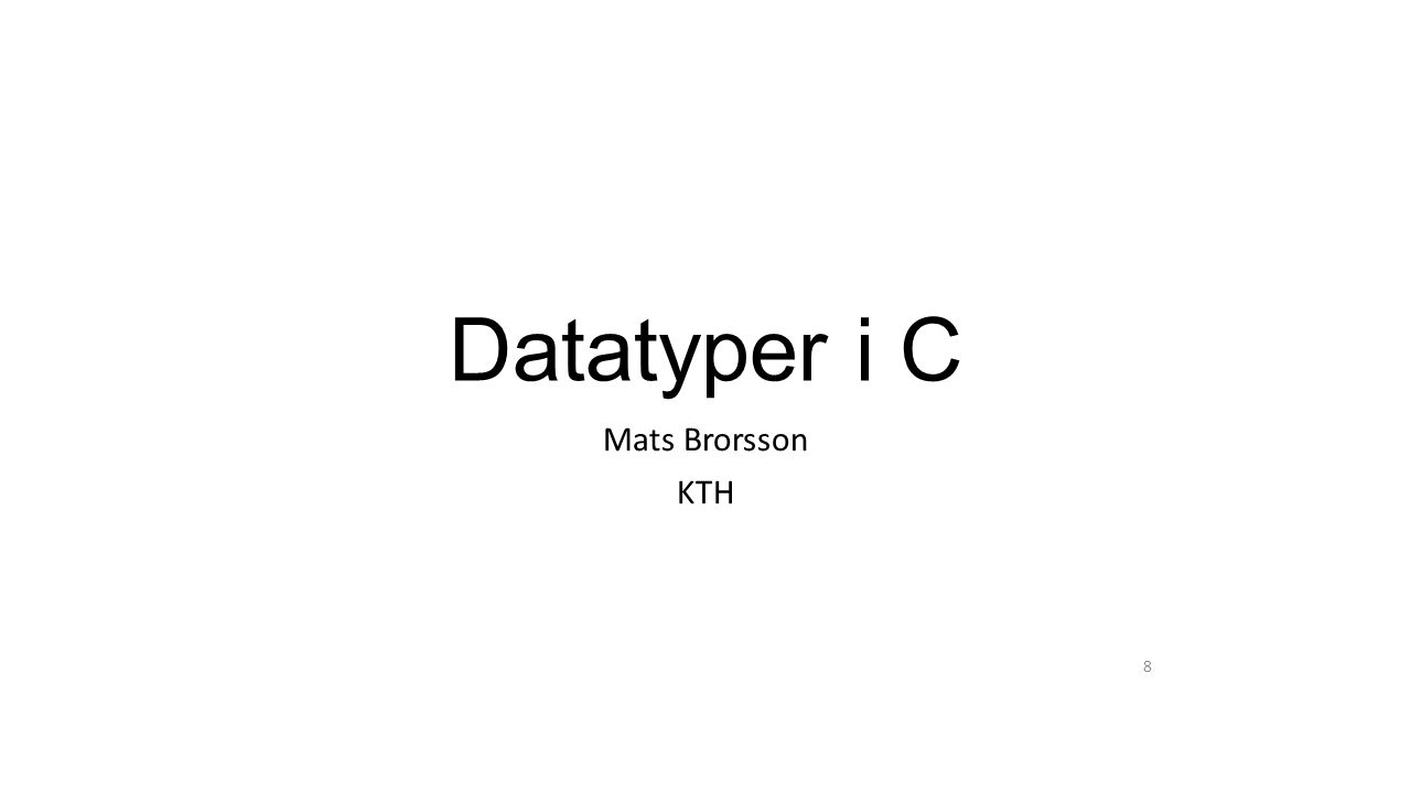 Datatyper i C Mats Brorsson KTH 8