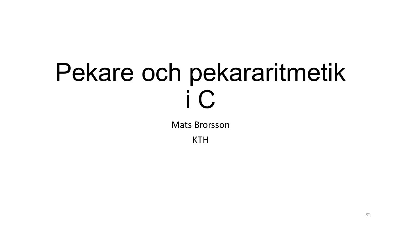 Pekare och pekararitmetik i C Mats Brorsson KTH 82