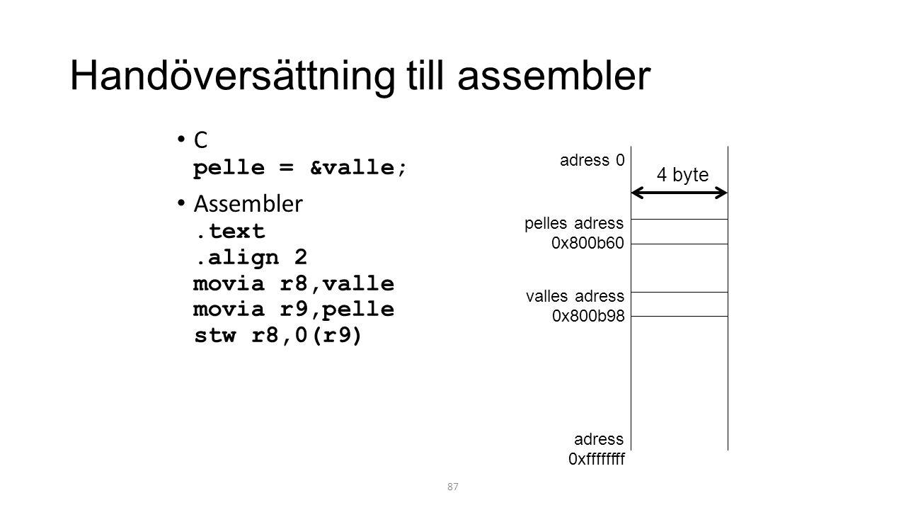 Handöversättning till assembler C pelle = &valle; Assembler.text.align 2 movia r8,valle movia r9,pelle stw r8,0(r9) 87 adress 0 adress 0xffffffff valles adress 0x800b98 pelles adress 0x800b60 4 byte