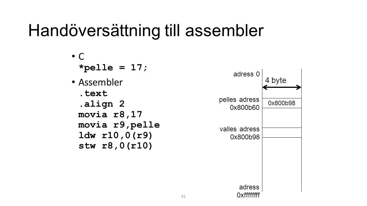 Handöversättning till assembler C *pelle = 17; Assembler.text.align 2 movia r8,17 movia r9,pelle ldw r10,0(r9) stw r8,0(r10) 91 0x800b98 adress 0 adress 0xffffffff valles adress 0x800b98 pelles adress 0x800b60 4 byte
