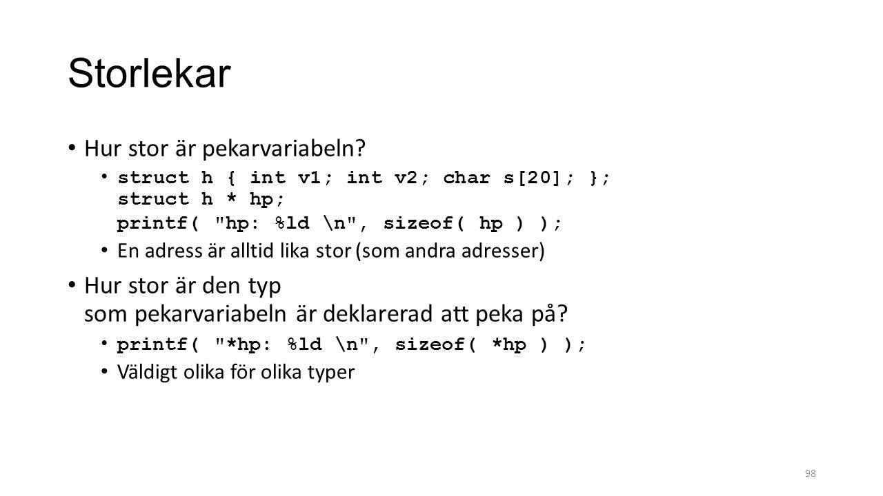 Storlekar Hur stor är pekarvariabeln? struct h { int v1; int v2; char s[20]; }; struct h * hp; printf(