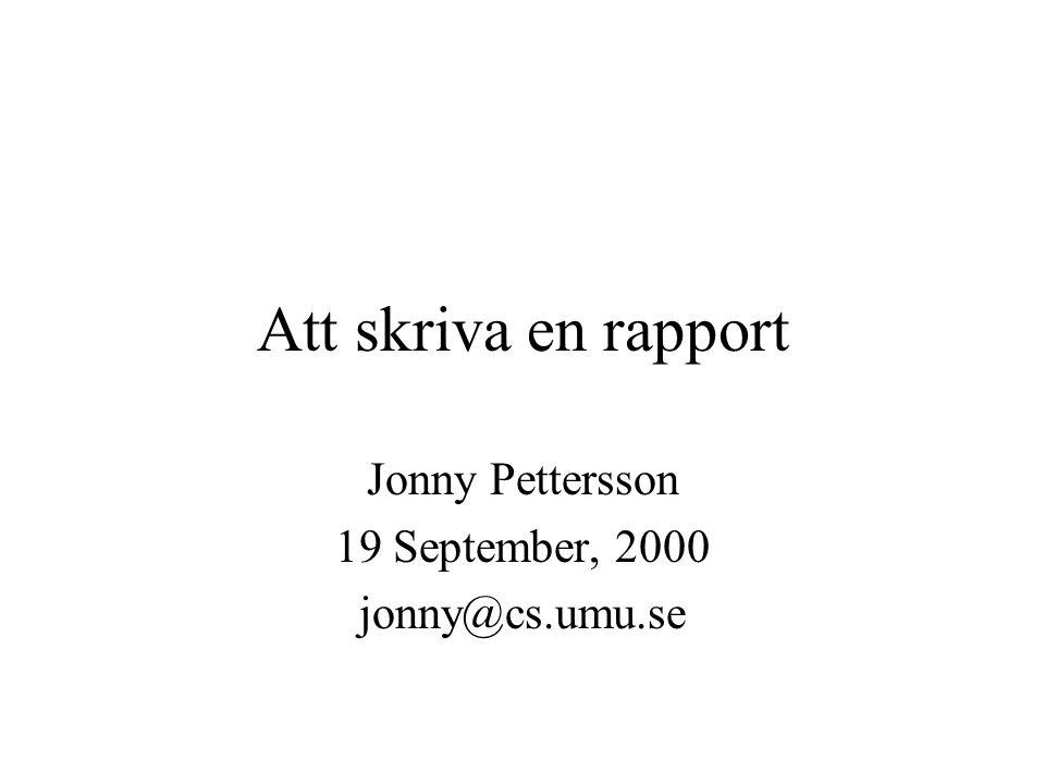 Att skriva en rapport Jonny Pettersson 19 September, 2000 jonny@cs.umu.se