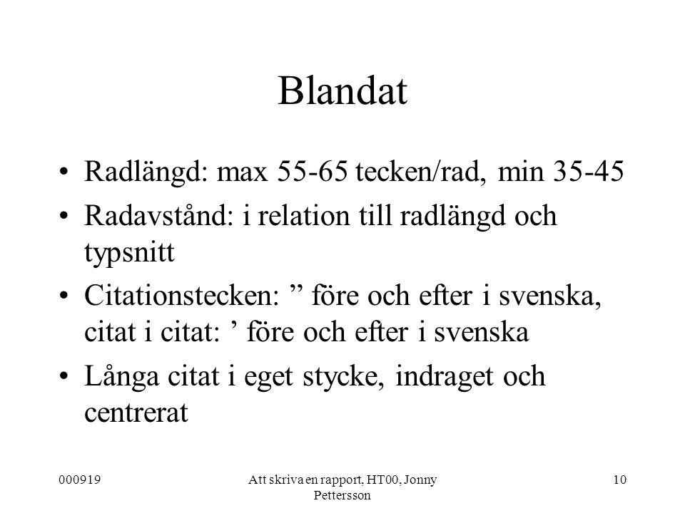 000919Att skriva en rapport, HT00, Jonny Pettersson 10 Blandat Radlängd: max 55-65 tecken/rad, min 35-45 Radavstånd: i relation till radlängd och typs