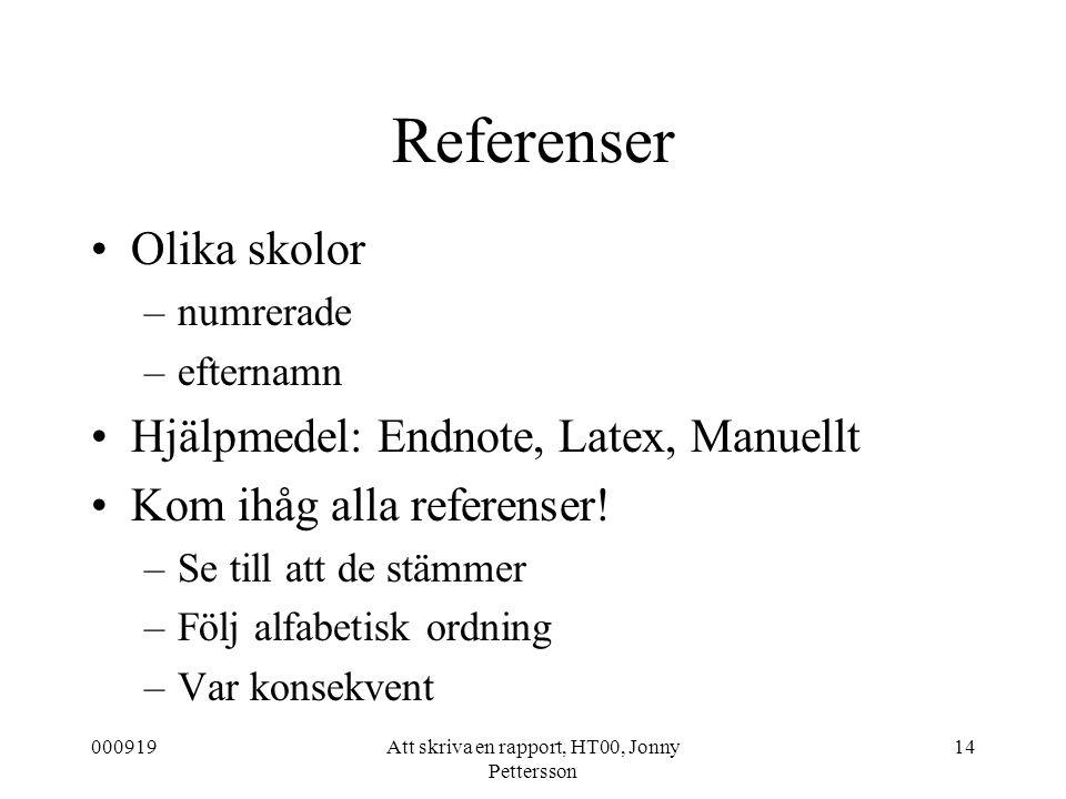 000919Att skriva en rapport, HT00, Jonny Pettersson 14 Referenser Olika skolor –numrerade –efternamn Hjälpmedel: Endnote, Latex, Manuellt Kom ihåg all