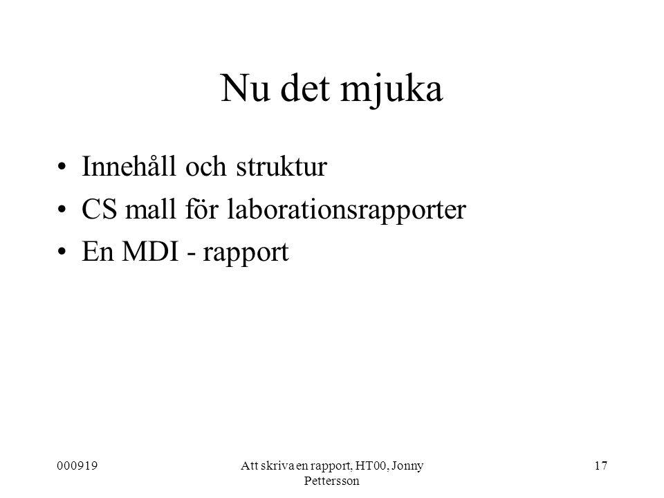 000919Att skriva en rapport, HT00, Jonny Pettersson 17 Nu det mjuka Innehåll och struktur CS mall för laborationsrapporter En MDI - rapport