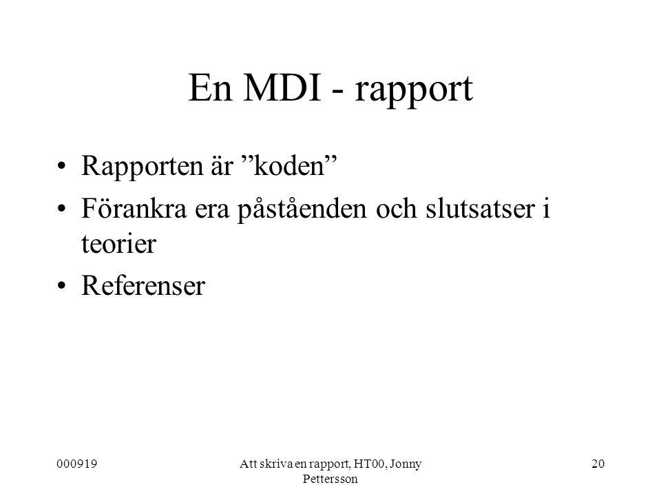 """000919Att skriva en rapport, HT00, Jonny Pettersson 20 En MDI - rapport Rapporten är """"koden"""" Förankra era påståenden och slutsatser i teorier Referens"""