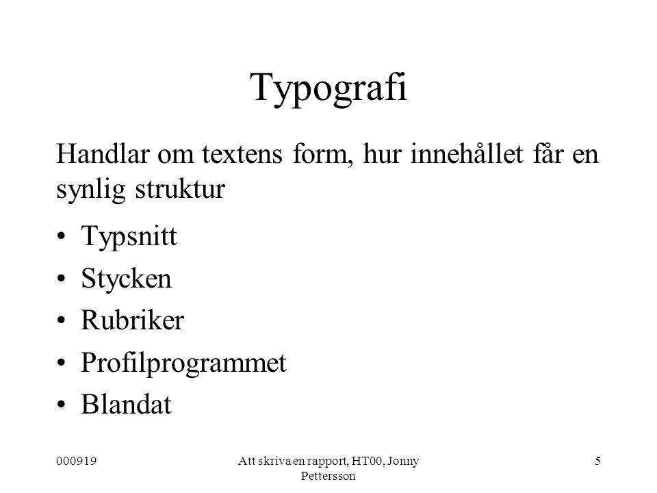 000919Att skriva en rapport, HT00, Jonny Pettersson 5 Typografi Typsnitt Stycken Rubriker Profilprogrammet Blandat Handlar om textens form, hur innehå