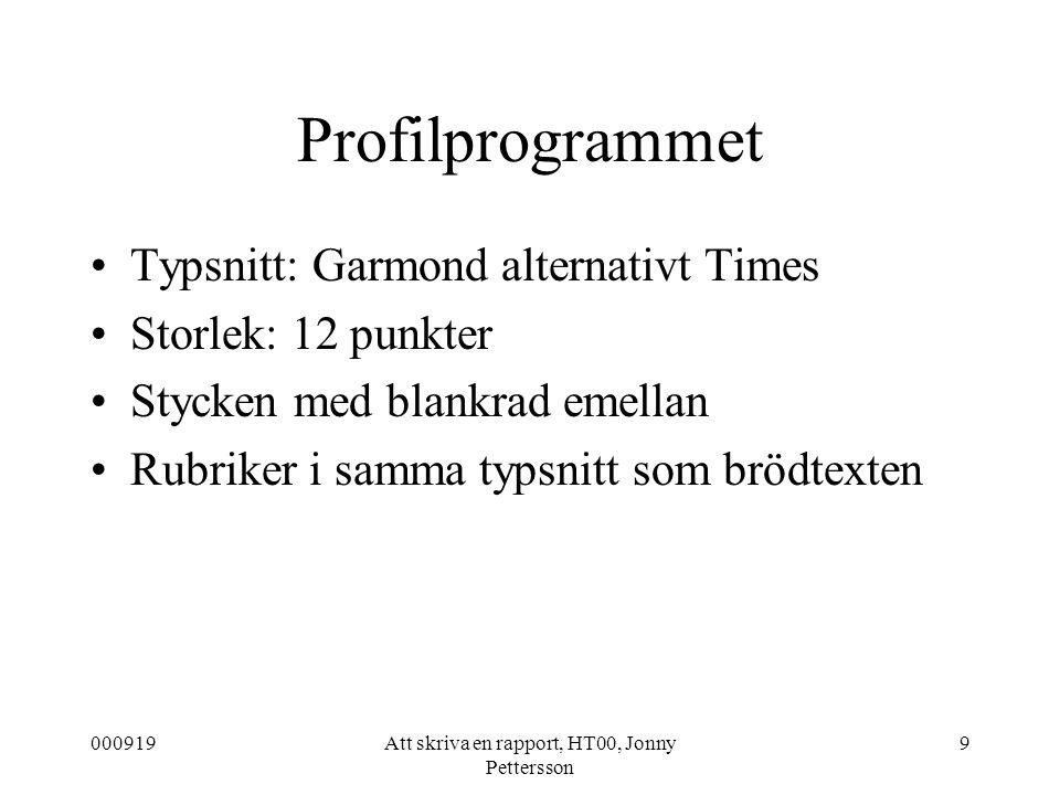 000919Att skriva en rapport, HT00, Jonny Pettersson 9 Profilprogrammet Typsnitt: Garmond alternativt Times Storlek: 12 punkter Stycken med blankrad em