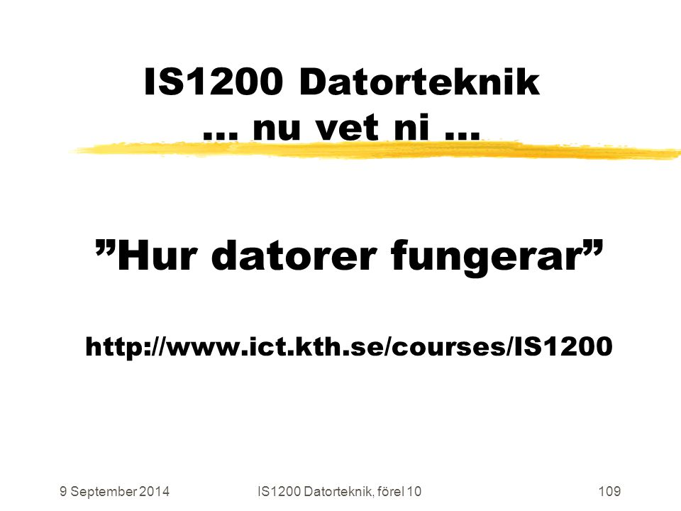 9 September 2014IS1200 Datorteknik, förel 10109 IS1200 Datorteknik...