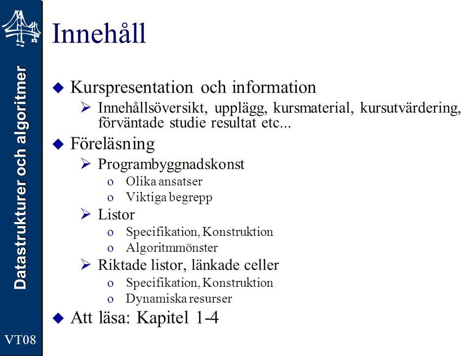 Datastrukturer och algoritmer VT08 1-Cell private class Cell { private Object data; //data portion private Cell next; //link to next node private Cell(Object dataPortion) { data = dataPortion; next = null; } //end constructor private Cell(Object dataPortion, Cell NextCell) { data = dataPortion; next = NextCell; } //end constructor } //end Cell