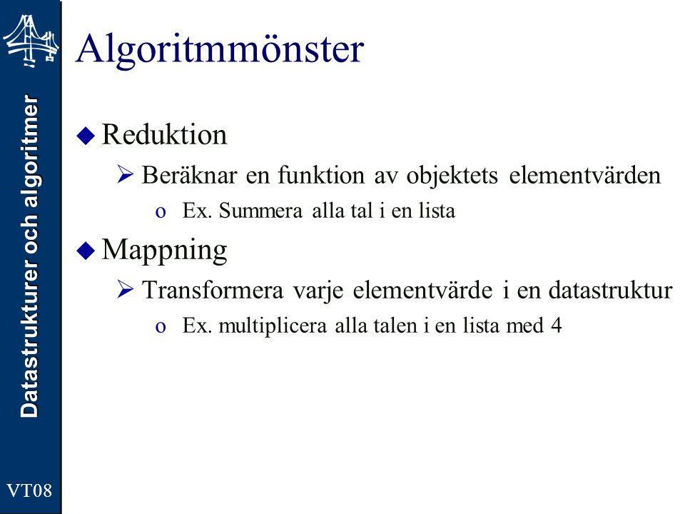 Datastrukturer och algoritmer VT08 Algoritmmönster  Reduktion  Beräknar en funktion av objektets elementvärden oEx. Summera alla tal i en lista  Ma