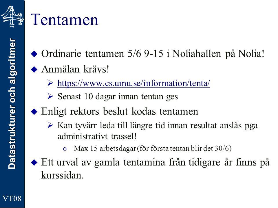 Datastrukturer och algoritmer VT08 Tentamen  Ordinarie tentamen 5/6 9-15 i Noliahallen på Nolia!  Anmälan krävs!  https://www.cs.umu.se/information