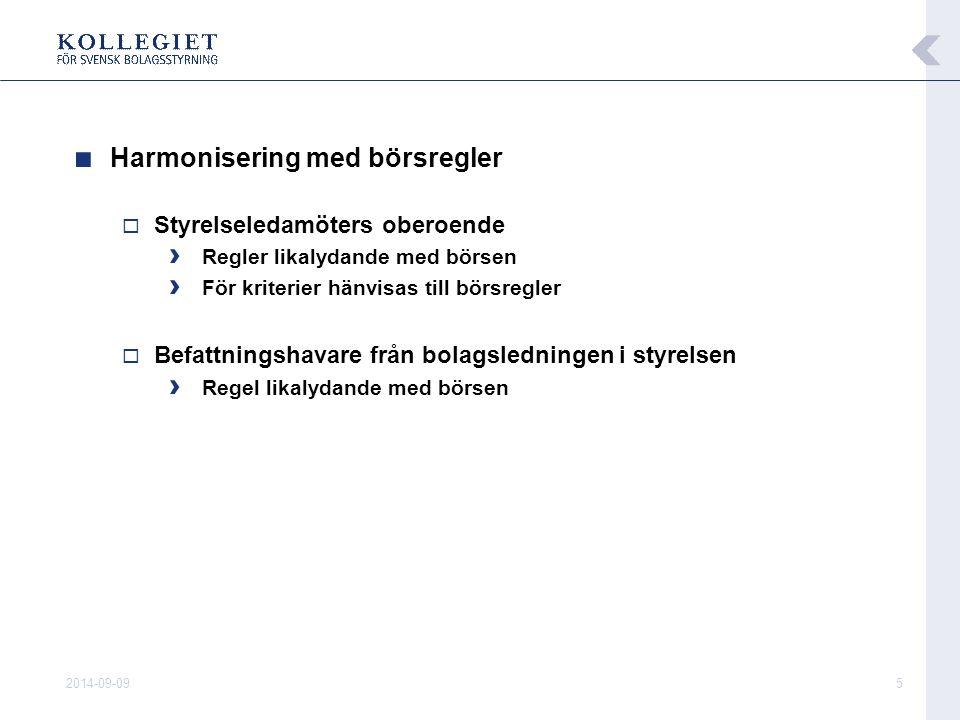 2014-09-095 ■ Harmonisering med börsregler  Styrelseledamöters oberoende › Regler likalydande med börsen › För kriterier hänvisas till börsregler  B