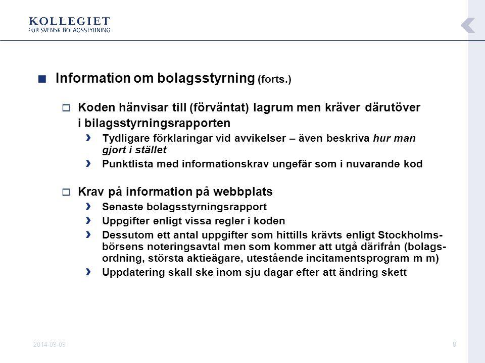 2014-09-098 ■ Information om bolagsstyrning (forts.)  Koden hänvisar till (förväntat) lagrum men kräver därutöver i bilagsstyrningsrapporten › Tydlig