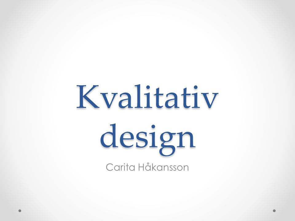 Kvalitativ design Carita Håkansson
