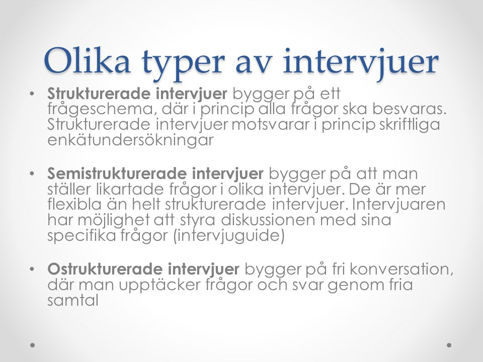 Olika typer av intervjuer Strukturerade intervjuer bygger på ett frågeschema, där i princip alla frågor ska besvaras.