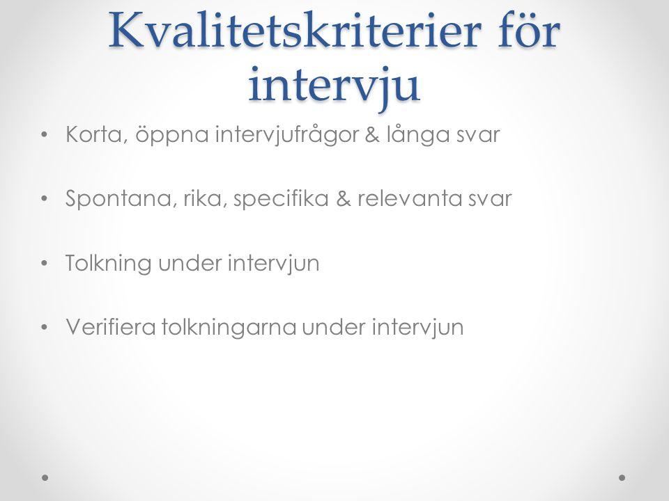 Kvalitetskriterier för intervju Korta, öppna intervjufrågor & långa svar Spontana, rika, specifika & relevanta svar Tolkning under intervjun Verifiera tolkningarna under intervjun