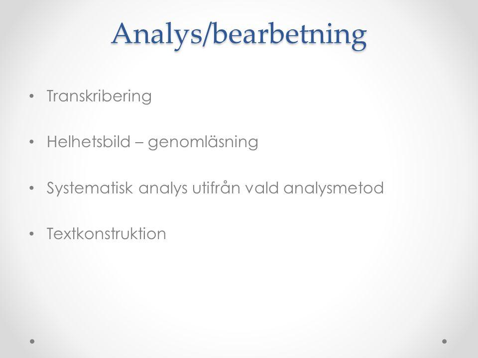 Analys/bearbetning Transkribering Helhetsbild – genomläsning Systematisk analys utifrån vald analysmetod Textkonstruktion
