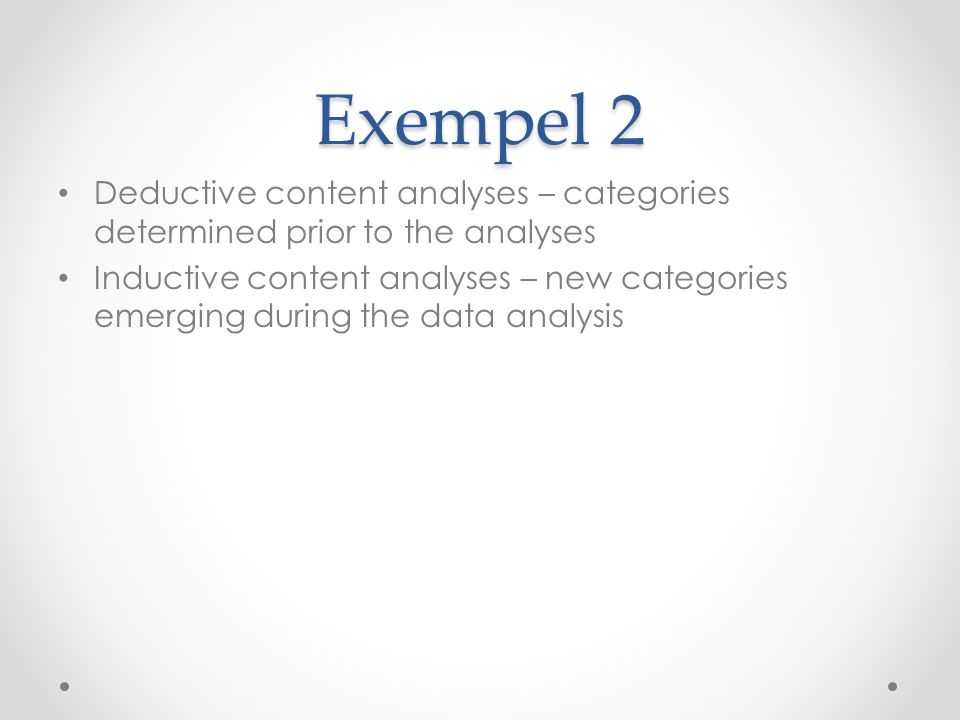 Exempel 2 Deductive content analyses – categories determined prior to the analyses Inductive content analyses – new categories emerging during the dat