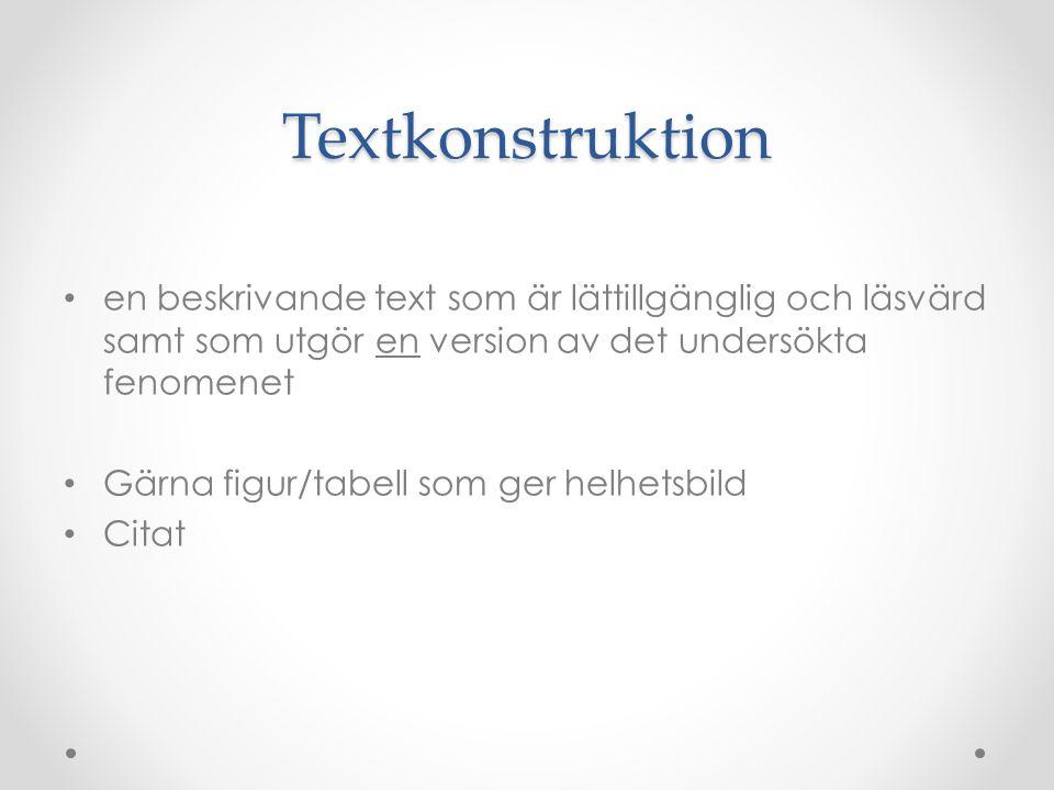 Textkonstruktion en beskrivande text som är lättillgänglig och läsvärd samt som utgör en version av det undersökta fenomenet Gärna figur/tabell som ger helhetsbild Citat