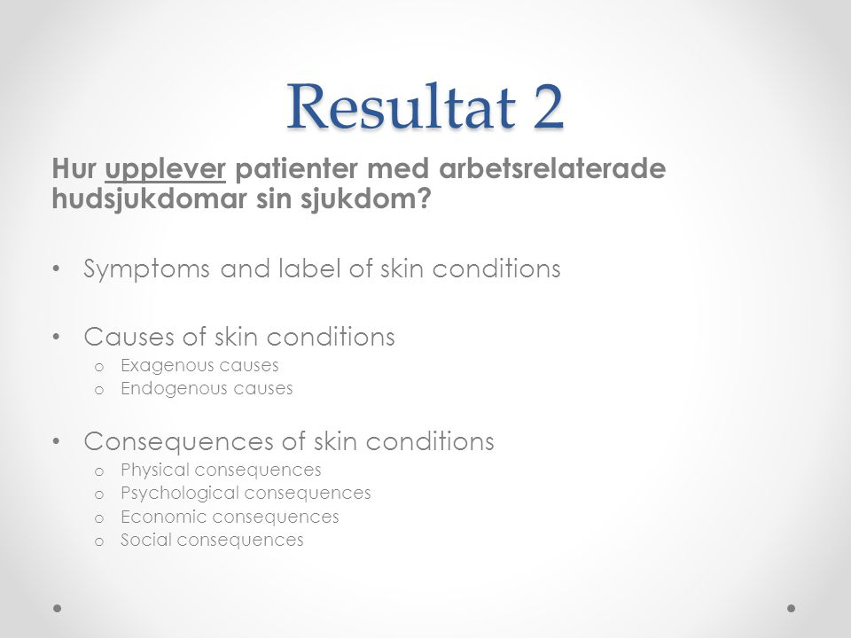 Resultat 2 Hur upplever patienter med arbetsrelaterade hudsjukdomar sin sjukdom? Symptoms and label of skin conditions Causes of skin conditions o Exa