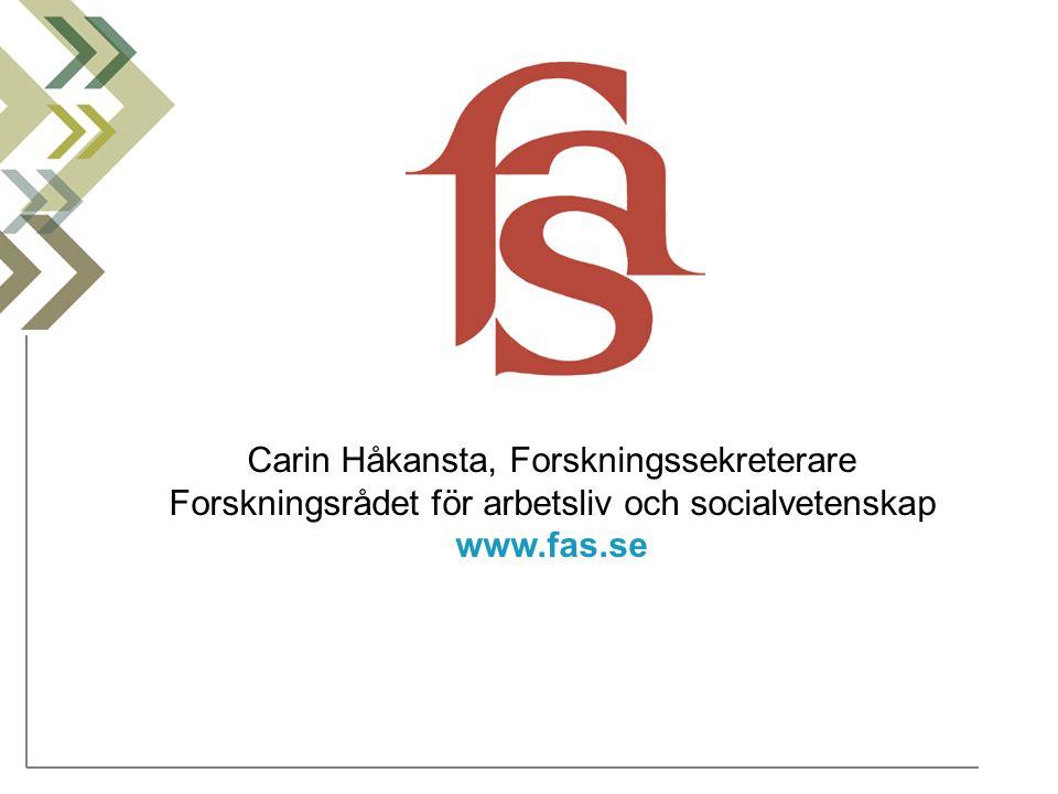 Carin Håkansta, Forskningssekreterare Forskningsrådet för arbetsliv och socialvetenskap www.fas.se
