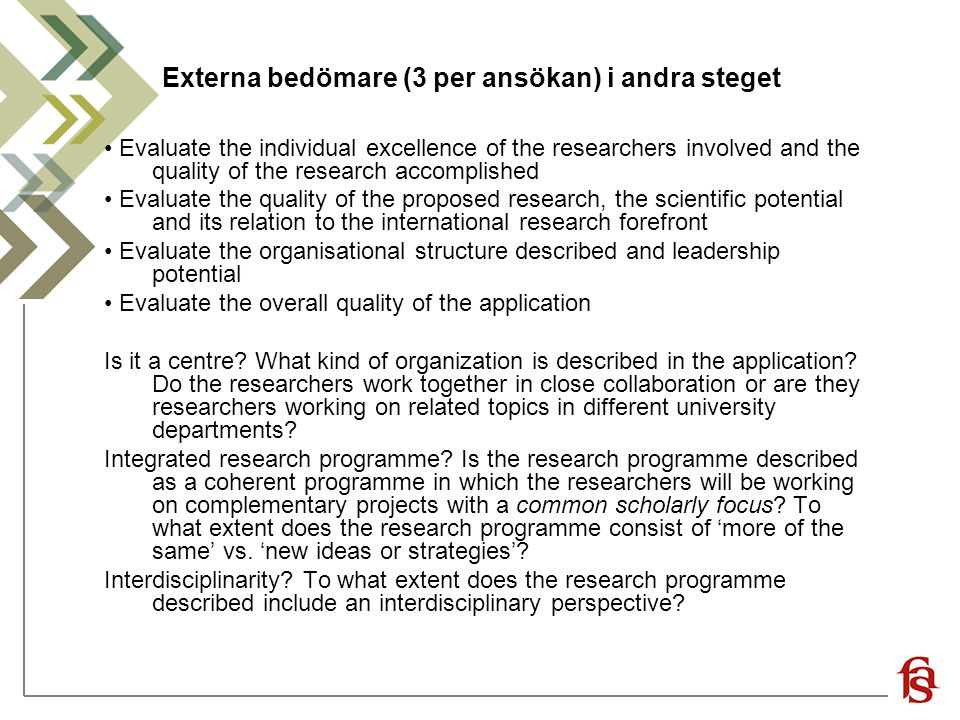 Externa bedömare (3 per ansökan) i andra steget Evaluate the individual excellence of the researchers involved and the quality of the research accompl