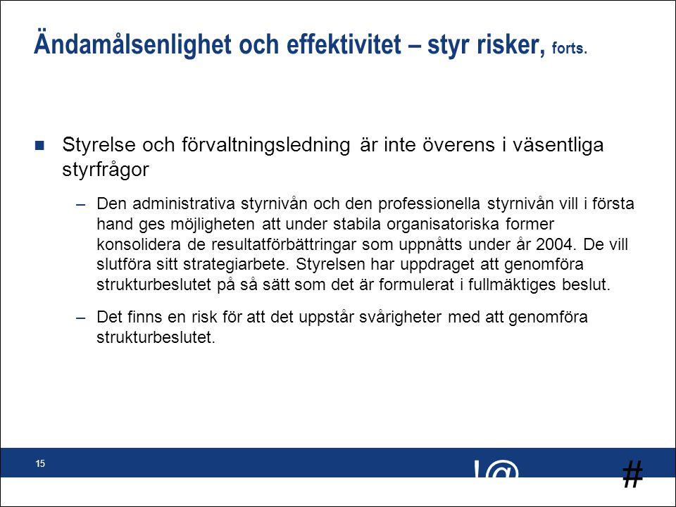 # !@ 15 Ändamålsenlighet och effektivitet – styr risker, forts. n Styrelse och förvaltningsledning är inte överens i väsentliga styrfrågor –Den admini