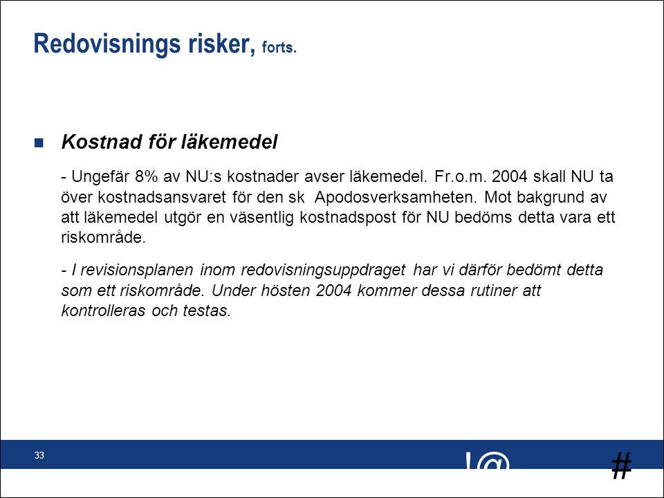 # !@ 33 Redovisnings risker, forts. n Kostnad för läkemedel - Ungefär 8% av NU:s kostnader avser läkemedel. Fr.o.m. 2004 skall NU ta över kostnadsansv