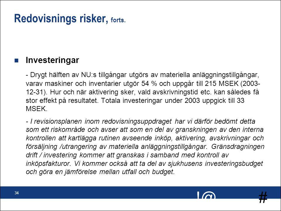 # !@ 34 Redovisnings risker, forts. n Investeringar - Drygt hälften av NU:s tillgångar utgörs av materiella anläggningstillgångar, varav maskiner och