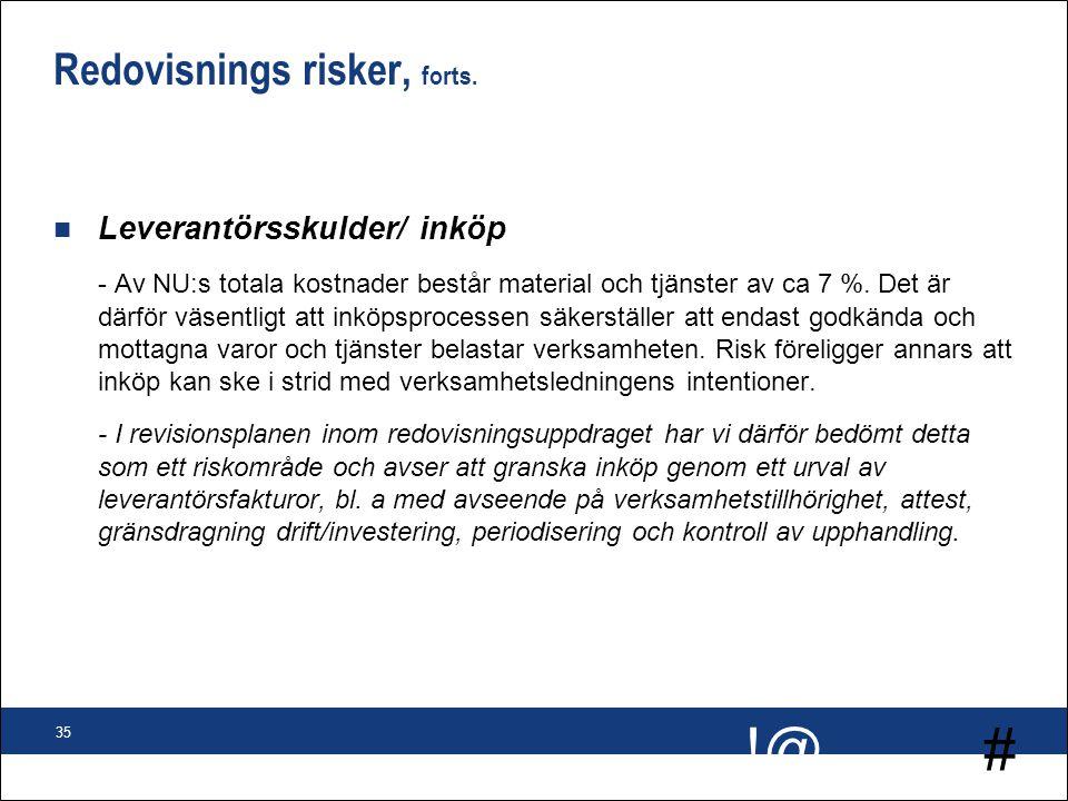 # !@ 35 Redovisnings risker, forts. n Leverantörsskulder/ inköp - Av NU:s totala kostnader består material och tjänster av ca 7 %. Det är därför väsen