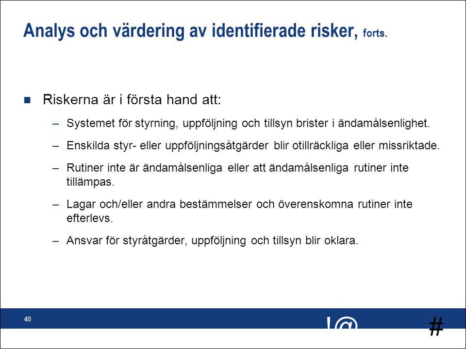 # !@ 40 Analys och värdering av identifierade risker, forts. n Riskerna är i första hand att: –Systemet för styrning, uppföljning och tillsyn brister